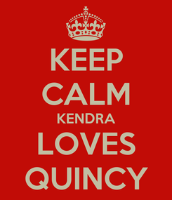 Poster: KEEP CALM KENDRA LOVES QUINCY
