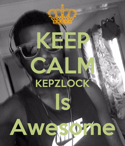 Poster: KEEP CALM KEPZLOCK Is Awesome