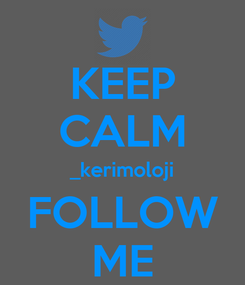 Poster: KEEP CALM _kerimoloji FOLLOW ME