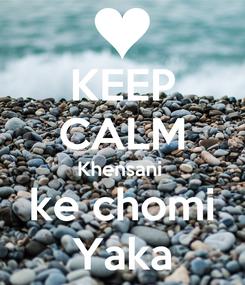 Poster: KEEP CALM Khensani  ke chomi Yaka