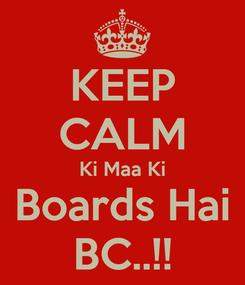 Poster: KEEP CALM Ki Maa Ki Boards Hai BC..!!