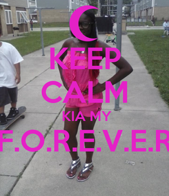 Poster: KEEP CALM  KIA MY F.O.R.E.V.E.R