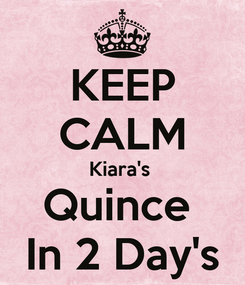 Poster: KEEP CALM Kiara's  Quince  In 2 Day's