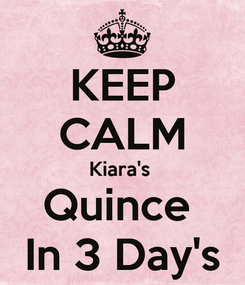 Poster: KEEP CALM Kiara's  Quince  In 3 Day's