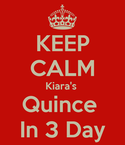 Poster: KEEP CALM Kiara's  Quince  In 3 Day