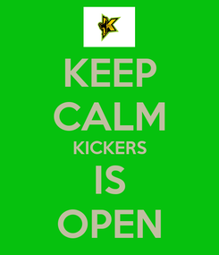 Poster: KEEP CALM KICKERS IS OPEN