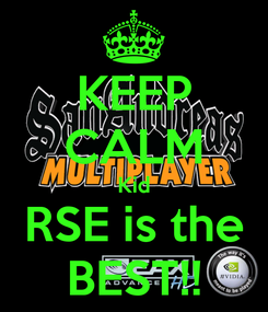 Poster: KEEP CALM Kid RSE is the BEST!!