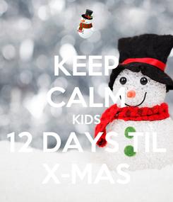 Poster: KEEP CALM KIDS 12 DAYS TIL X-MAS