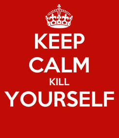 Poster: KEEP CALM KILL YOURSELF