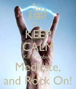 Poster: KEEP CALM Kill Zombies, Meditate, and Rock On!