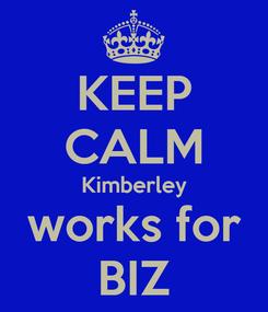 Poster: KEEP CALM Kimberley works for BIZ