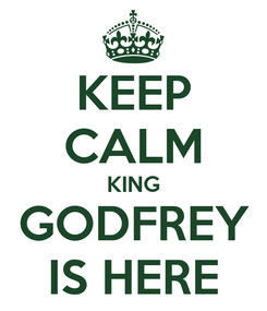Poster: KEEP CALM KING GODFREY IS HERE
