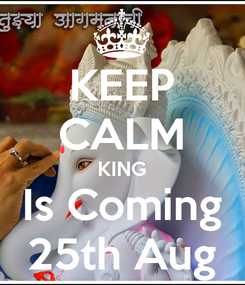 Poster: KEEP CALM KING Is Coming 25th Aug