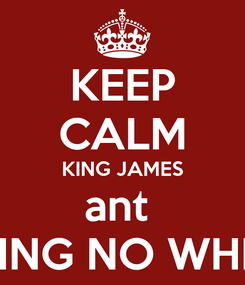 Poster: KEEP CALM KING JAMES ant  GOING NO WHERE