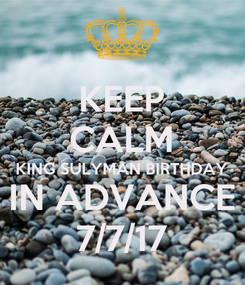 Poster: KEEP CALM KING SULYMAN BIRTHDAY IN ADVANCE 7/7/17