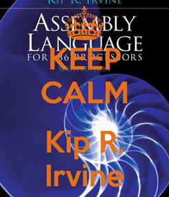 Poster: KEEP CALM  Kip R. Irvine