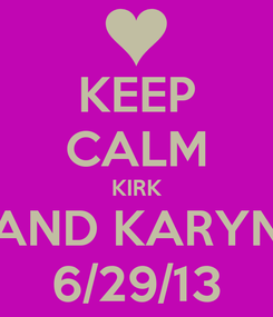 Poster: KEEP CALM KIRK AND KARYN 6/29/13
