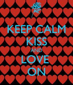 Poster: KEEP CALM KISS AND LOVE  ON