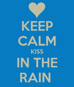 Poster: KEEP CALM KISS IN THE RAIN