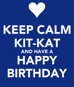 Poster: KEEP CALM KIT-KAT AND HAVE A HAPPY BIRTHDAY