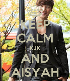 Poster: KEEP CALM KJK AND AISYAH