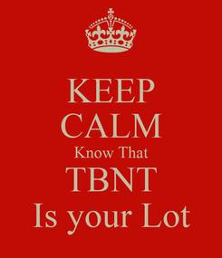 Poster: KEEP CALM Know That TBNT Is your Lot