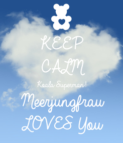 Poster: KEEP CALM Koala Superman! Meerjungfrau LOVES You