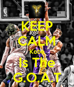 Poster: KEEP CALM Kobe Is The G.O.A.T