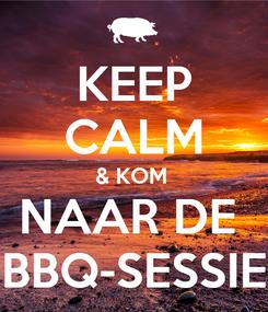 Poster: KEEP CALM & KOM  NAAR DE  BBQ-SESSIE