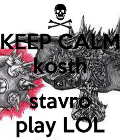 Poster: KEEP CALM kosth kai stavro play LOL