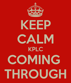 Poster: KEEP CALM KPLC COMING  THROUGH