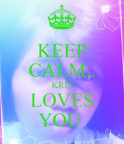 Poster: KEEP CALM.. KRIS LOVES YOU