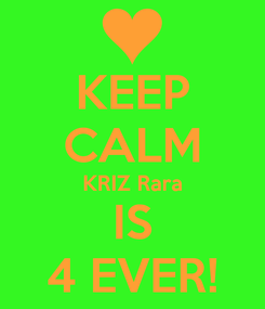 Poster: KEEP CALM KRIZ Rara IS 4 EVER!