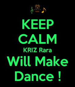 Poster: KEEP CALM KRIZ Rara Will Make Dance !