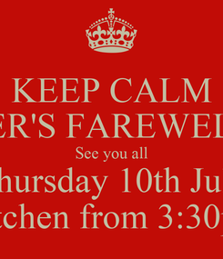 Poster: KEEP CALM KULMINDER'S FAREWELL DRINKS  See you all Thursday 10th July Kitchen from 3:30pm