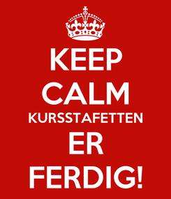 Poster: KEEP CALM KURSSTAFETTEN ER FERDIG!