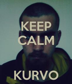 Poster: KEEP CALM   KURVO