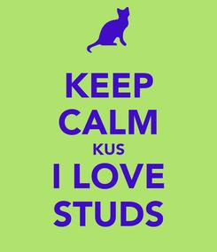 Poster: KEEP CALM KUS I LOVE STUDS