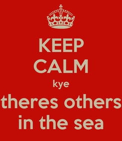 Poster: KEEP CALM kye theres others in the sea