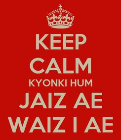 Poster: KEEP CALM KYONKI HUM JAIZ AE WAIZ I AE