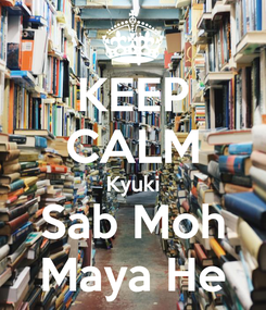 Poster: KEEP CALM Kyuki Sab Moh Maya He