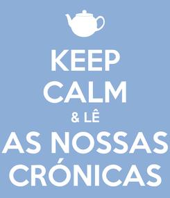 Poster: KEEP CALM & LÊ AS NOSSAS CRÓNICAS
