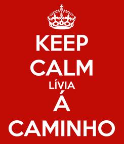 Poster: KEEP CALM LÍVIA Á CAMINHO