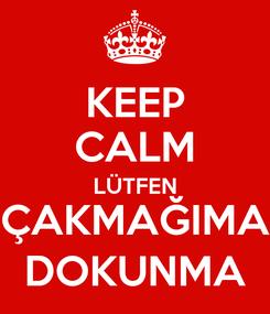 Poster: KEEP CALM LÜTFEN ÇAKMAĞIMA DOKUNMA