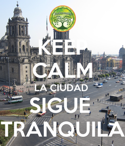 Poster: KEEP CALM LA CIUDAD  SIGUE  TRANQUILA