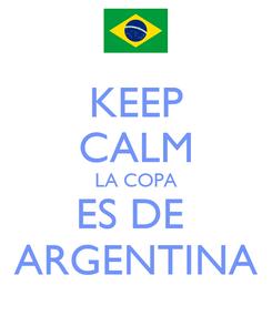 Poster: KEEP CALM LA COPA ES DE  ARGENTINA
