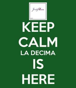 Poster: KEEP CALM LA DECIMA IS HERE