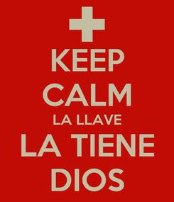 Poster: KEEP CALM LA LLAVE LA TIENE DIOS