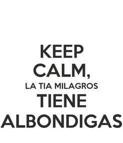 Poster: KEEP CALM, LA TIA MILAGROS TIENE ALBONDIGAS