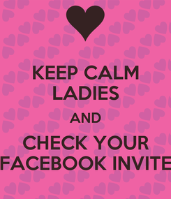 Poster: KEEP CALM LADIES AND CHECK YOUR FACEBOOK INVITE